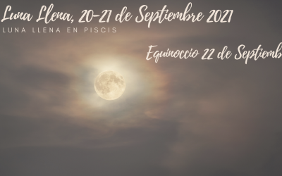 Luna Llena en Piscis y Equinoccio, 20/21 y 22 de Septiembre de 2021